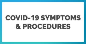 COVID-19 Symptoms & Procedures